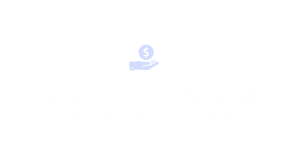 Twelve Month Payday Loans